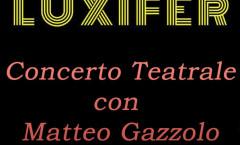 Luxifer - concerto teatrale di Matteo Gazzolo